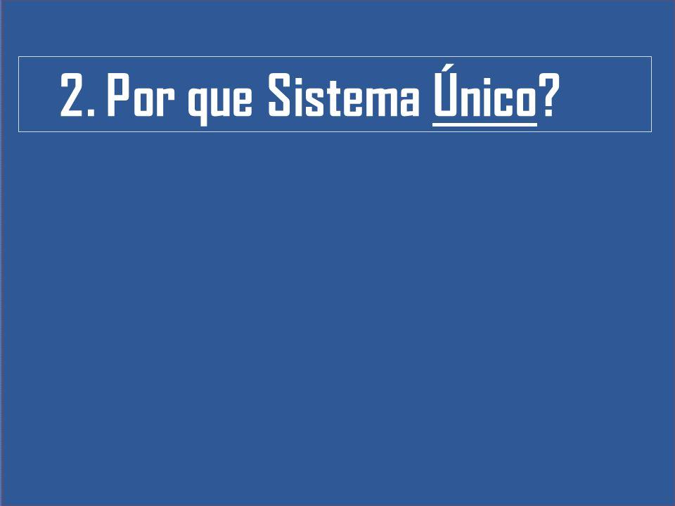 2. Por que Sistema Único?