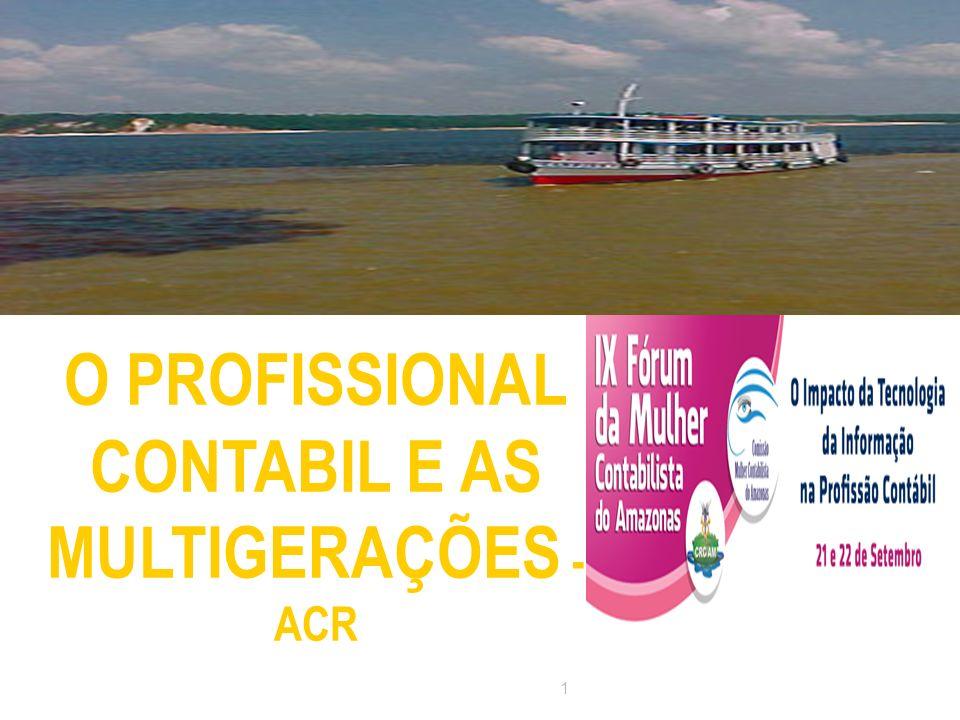 O PROFISSIONAL CONTABIL E AS MULTIGERAÇÕES - ACR O PROFISSIONAL CONTABIL E AS MULTIGERAÇÕES - ACR 1