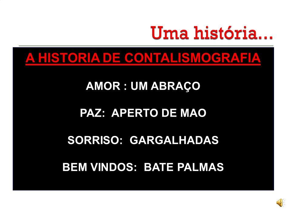A HISTORIA DE CONTALISMOGRAFIA AMOR : UM ABRAÇO PAZ: APERTO DE MAO SORRISO: GARGALHADAS BEM VINDOS: BATE PALMAS