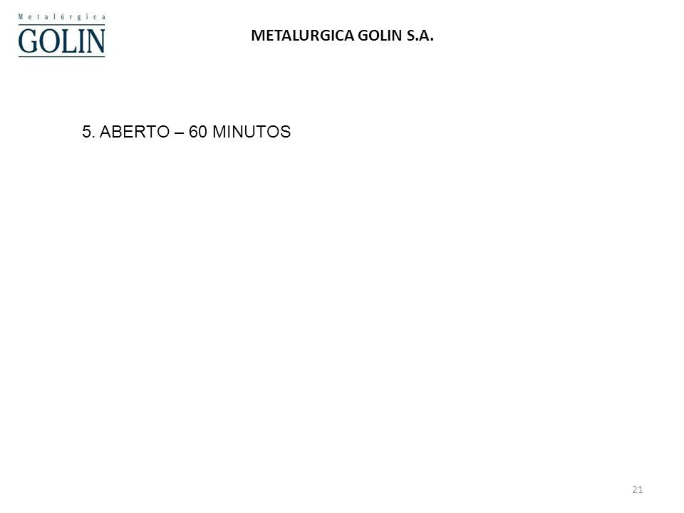 21 METALURGICA GOLIN S.A. 5. ABERTO – 60 MINUTOS