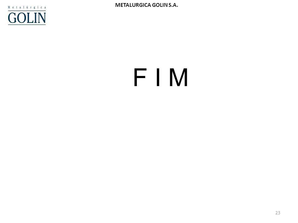METALURGICA GOLIN S.A. 23 F I M