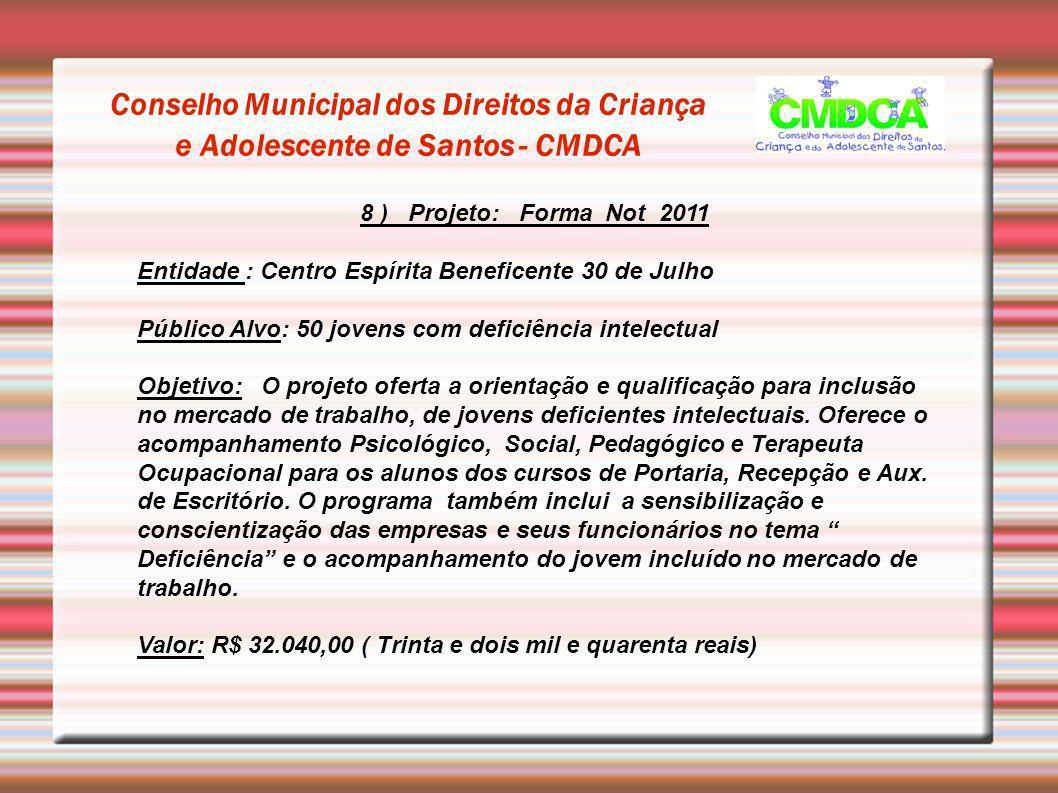 Conselho Municipal dos Direitos da Criança e Adolescente de Santos - CMDCA 8 ) Projeto: Forma Not 2011 Entidade : Centro Espírita Beneficente 30 de Ju