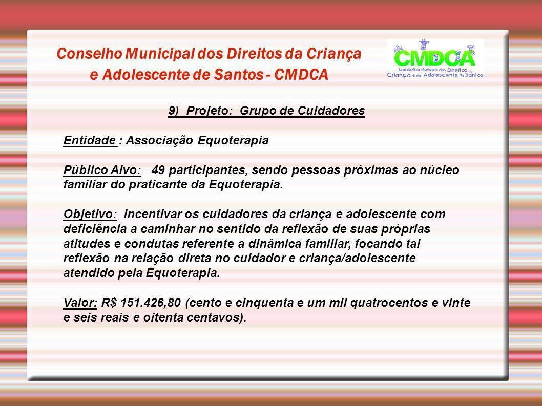 Conselho Municipal dos Direitos da Criança e Adolescente de Santos - CMDCA 9) Projeto: Grupo de Cuidadores Entidade : Associação Equoterapia Público A