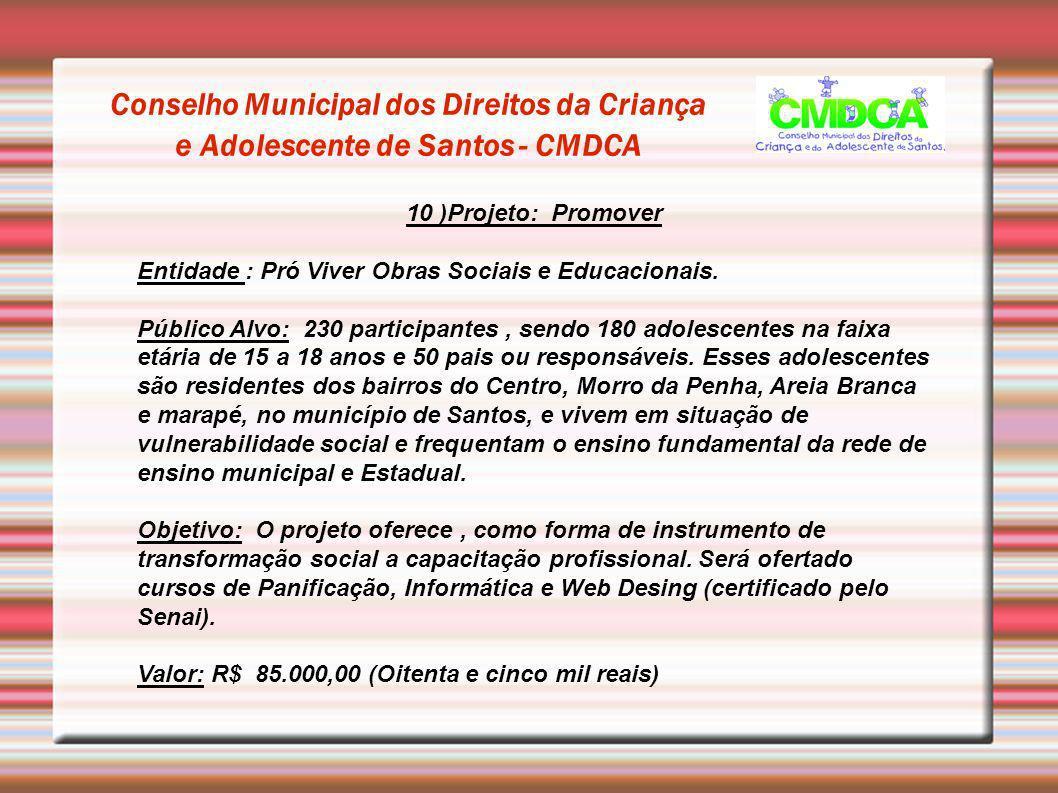 Conselho Municipal dos Direitos da Criança e Adolescente de Santos - CMDCA 10 )Projeto: Promover Entidade : Pró Viver Obras Sociais e Educacionais. Pú