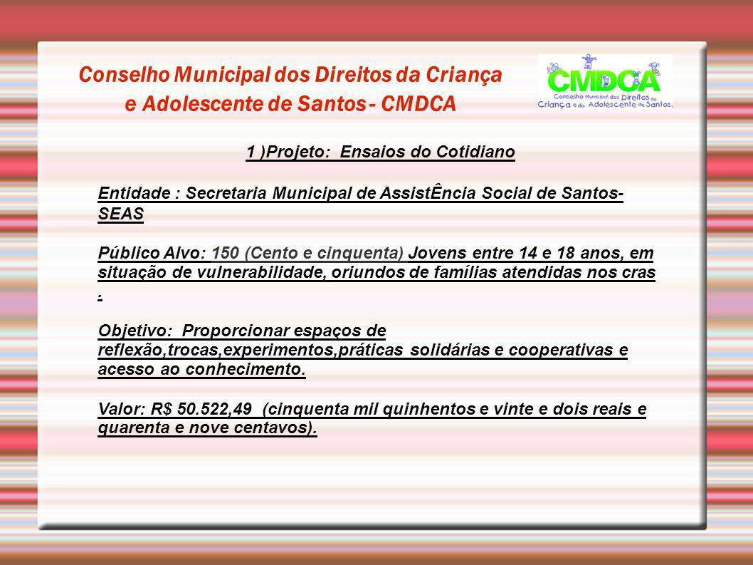 Conselho Municipal dos Direitos da Criança e Adolescente de Santos - CMDCA 2 )Projeto: Salas de Leitura Entidade : Centro de Leitura e Educação Rotary Público Alvo: 150 crianças e adolescentes entre 5 e 12 residentes em comunidades.