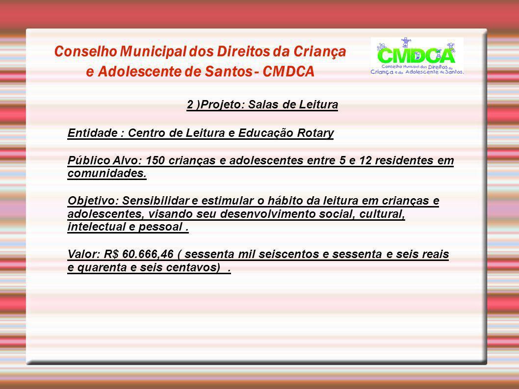 Conselho Municipal dos Direitos da Criança e Adolescente de Santos - CMDCA 2 )Projeto: Salas de Leitura Entidade : Centro de Leitura e Educação Rotary
