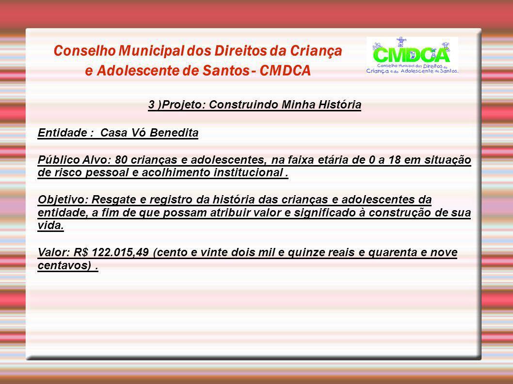Conselho Municipal dos Direitos da Criança e Adolescente de Santos - CMDCA 3 )Projeto: Construindo Minha História Entidade : Casa Vó Benedita Público