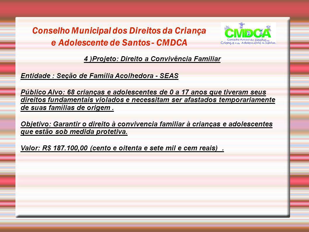 Conselho Municipal dos Direitos da Criança e Adolescente de Santos - CMDCA 4 )Projeto: Direito a Convivência Familiar Entidade : Seção de Família Acol