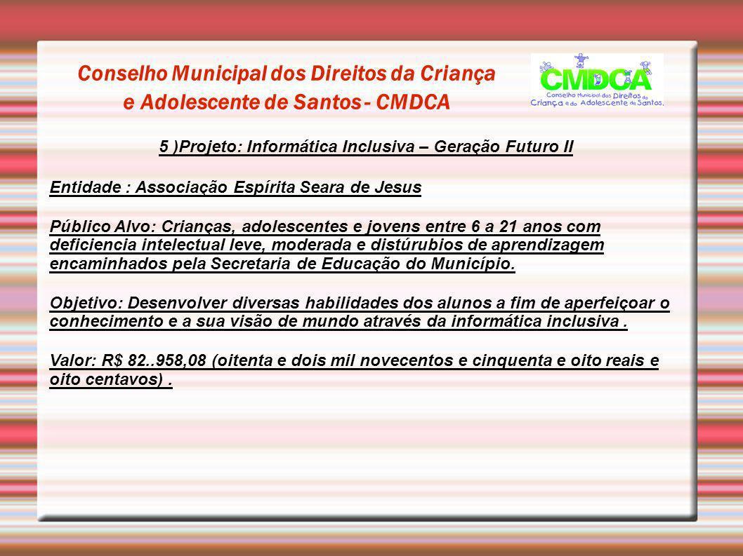 Conselho Municipal dos Direitos da Criança e Adolescente de Santos - CMDCA 5 )Projeto: Informática Inclusiva – Geração Futuro II Entidade : Associação
