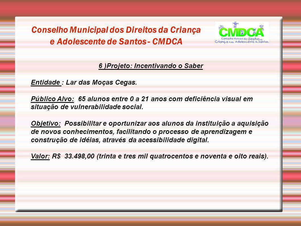 Conselho Municipal dos Direitos da Criança e Adolescente de Santos - CMDCA 6 )Projeto: Incentivando o Saber Entidade : Lar das Moças Cegas. Público Al