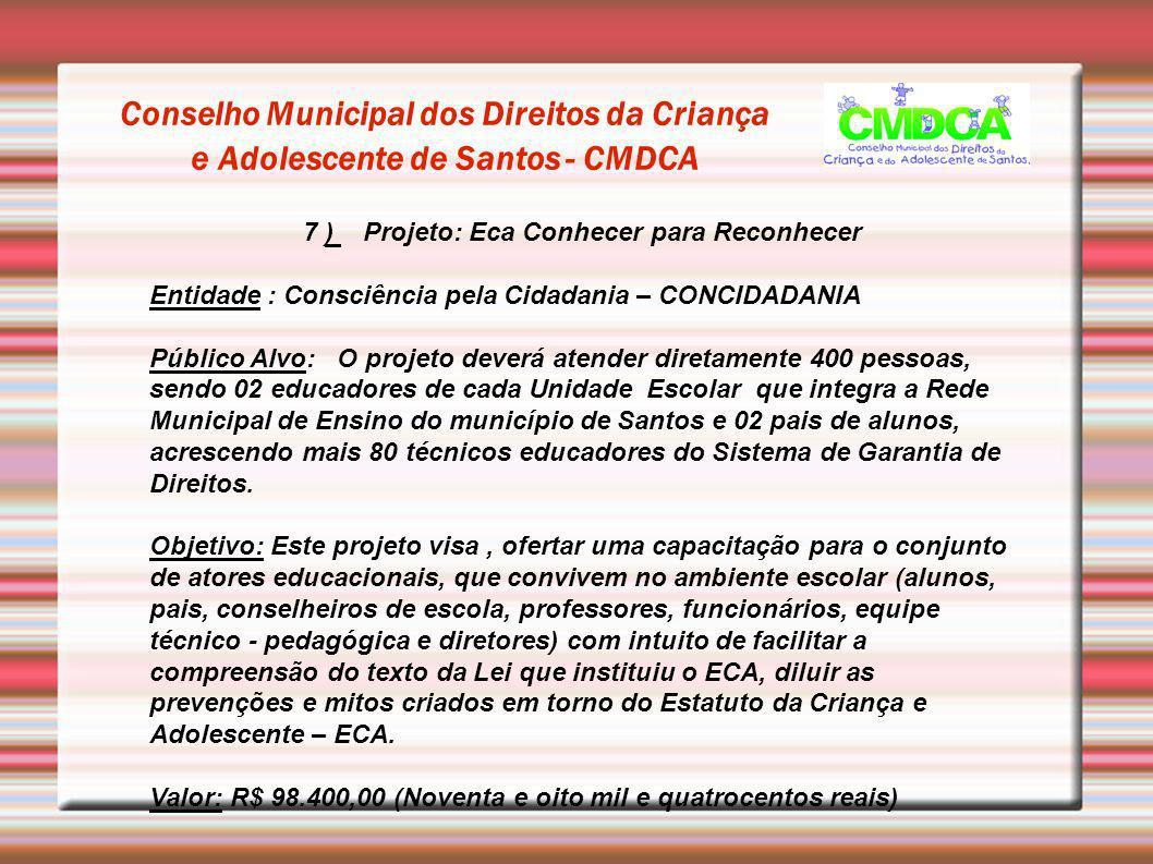 Conselho Municipal dos Direitos da Criança e Adolescente de Santos - CMDCA 7 ) Projeto: Eca Conhecer para Reconhecer Entidade : Consciência pela Cidad