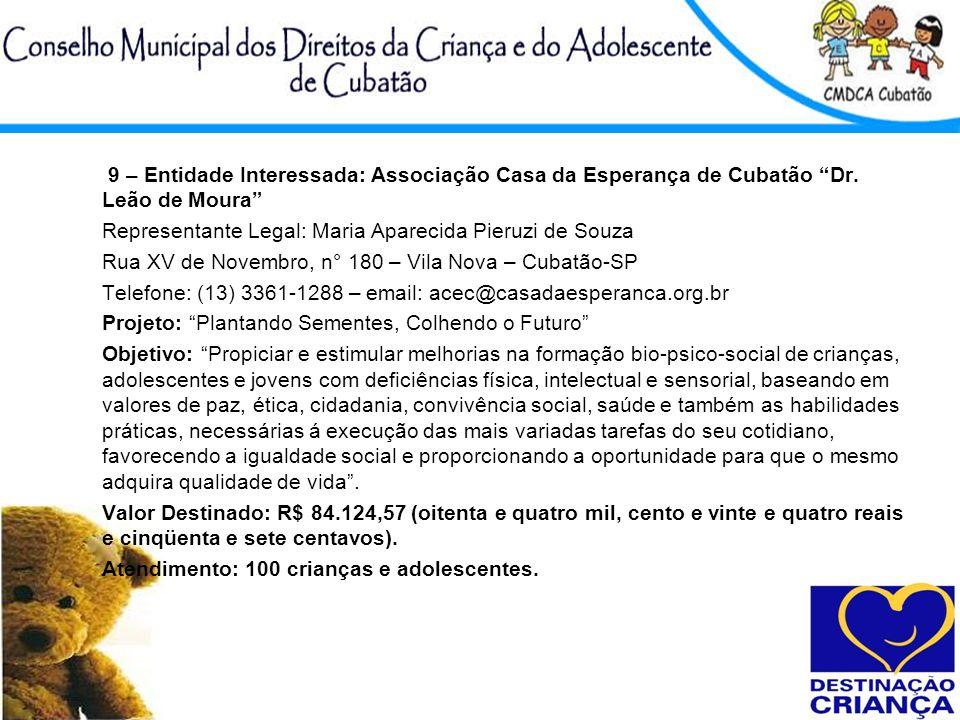 9 – Entidade Interessada: Associação Casa da Esperança de Cubatão Dr. Leão de Moura Representante Legal: Maria Aparecida Pieruzi de Souza Rua XV de No