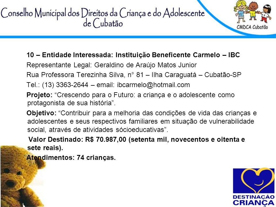 10 – Entidade Interessada: Instituição Beneficente Carmelo – IBC Representante Legal: Geraldino de Araújo Matos Junior Rua Professora Terezinha Silva,