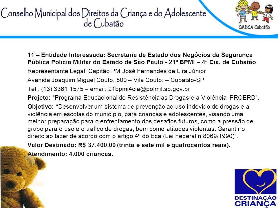 11 – Entidade Interessada: Secretaria de Estado dos Negócios da Segurança Pública Policia Militar do Estado de São Paulo - 21º BPMI – 4ª Cia. de Cubat