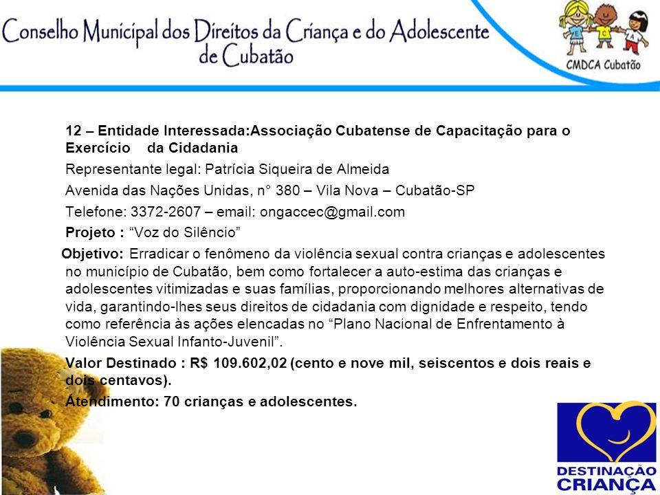 12 – Entidade Interessada:Associação Cubatense de Capacitação para o Exercício da Cidadania Representante legal: Patrícia Siqueira de Almeida Avenida
