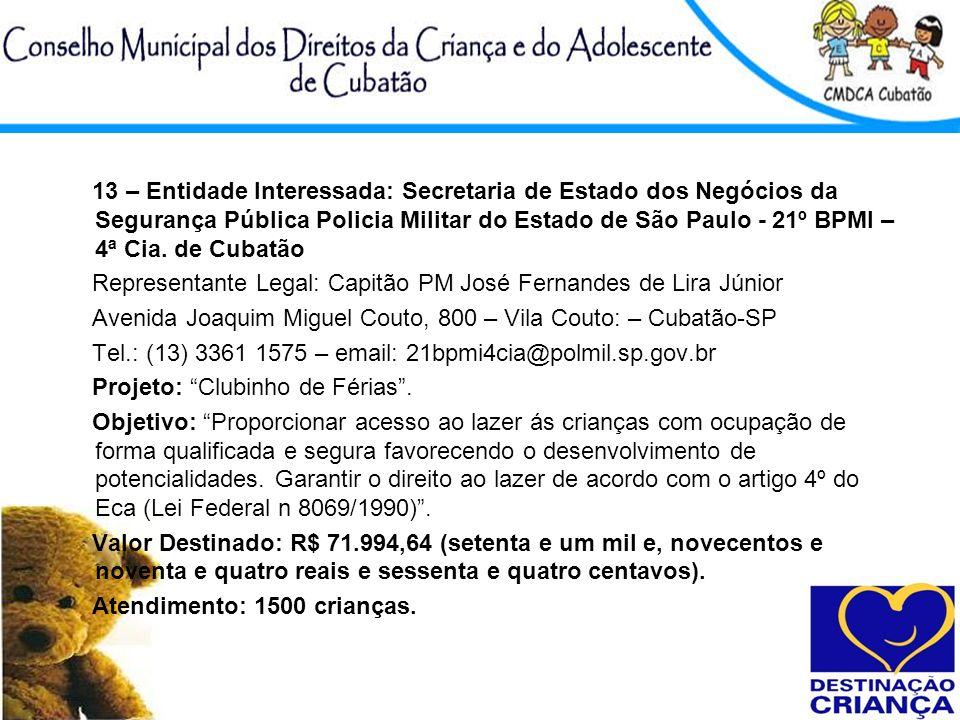 13 – Entidade Interessada: Secretaria de Estado dos Negócios da Segurança Pública Policia Militar do Estado de São Paulo - 21º BPMI – 4ª Cia. de Cubat