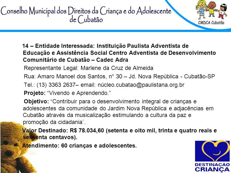 14 – Entidade Interessada: Instituição Paulista Adventista de Educação e Assistência Social Centro Adventista de Desenvolvimento Comunitário de Cubatã