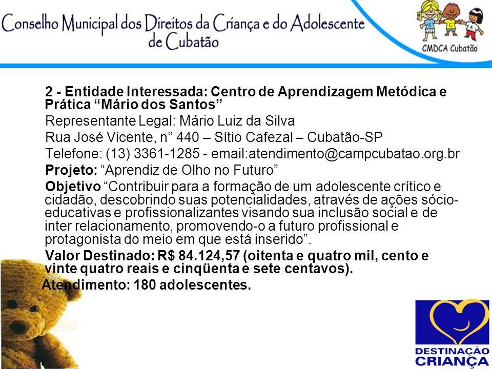 2 - Entidade Interessada: Centro de Aprendizagem Metódica e Prática Mário dos Santos Representante Legal: Mário Luiz da Silva Rua José Vicente, n° 440