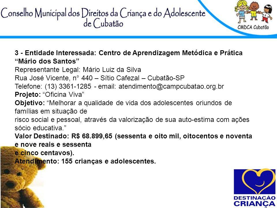 3 - Entidade Interessada: Centro de Aprendizagem Metódica e Prática Mário dos Santos Representante Legal: Mário Luiz da Silva Rua José Vicente, n° 440