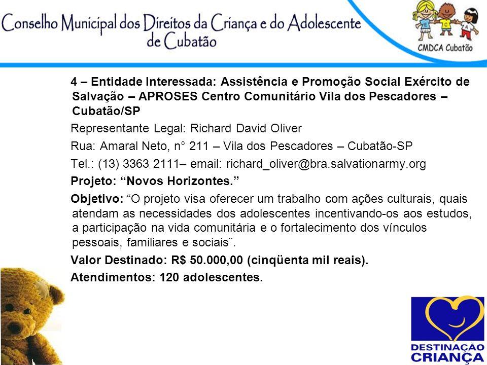 4 – Entidade Interessada: Assistência e Promoção Social Exército de Salvação – APROSES Centro Comunitário Vila dos Pescadores – Cubatão/SP Representan