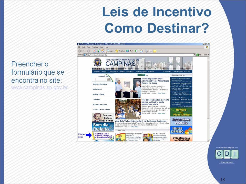 13 Leis de Incentivo Como Destinar? Preencher o formulário que se encontra no site: www.campinas.sp.gov.br www.campinas.sp.gov.br