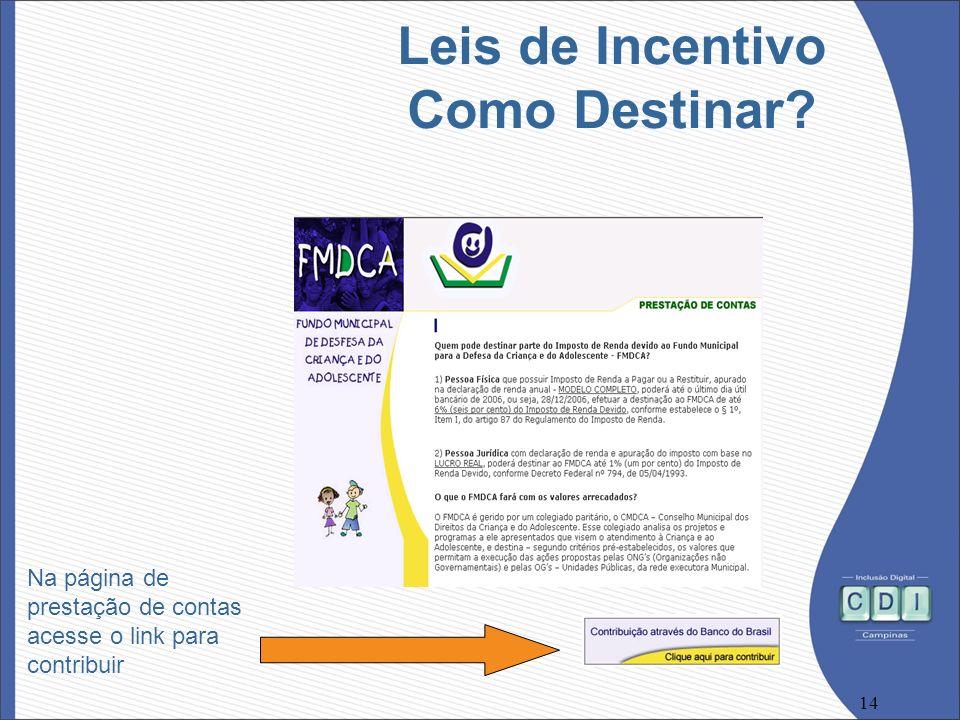 14 Leis de Incentivo Como Destinar? Na página de prestação de contas acesse o link para contribuir