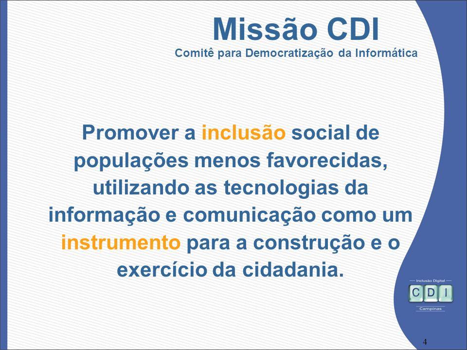 4 Missão CDI Comitê para Democratização da Informática Promover a inclusão social de populações menos favorecidas, utilizando as tecnologias da inform