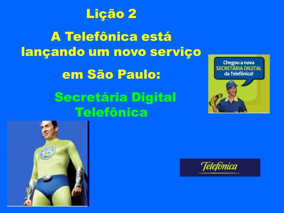 Lição 2 A Telefônica está lançando um novo serviço em São Paulo: Secretária Digital Telefônica