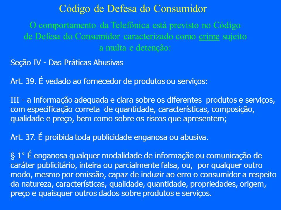 Código de Defesa do Consumidor Seção IV - Das Práticas Abusivas Art. 39. É vedado ao fornecedor de produtos ou serviços: III - a informação adequada e