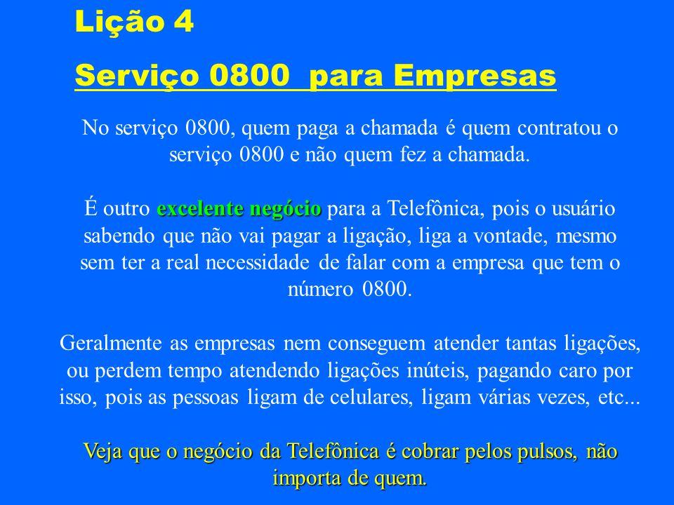 Lição 4 Serviço 0800 para Empresas No serviço 0800, quem paga a chamada é quem contratou o serviço 0800 e não quem fez a chamada. excelente negócio É