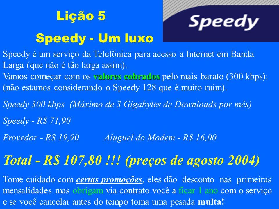 Lição 5 Speedy - Um luxo Speedy é um serviço da Telefônica para acesso a Internet em Banda Larga (que não é tão larga assim). valores cobrados Vamos c