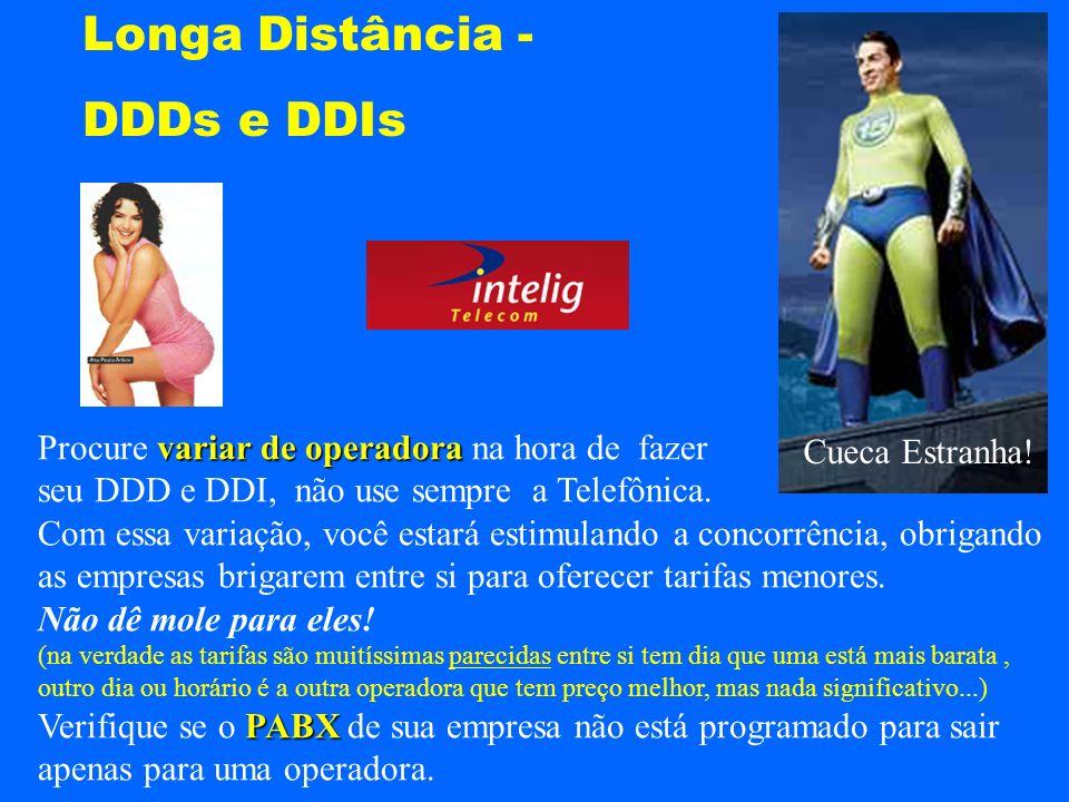 Longa Distância - DDDs e DDIs variar de operadora Procure variar de operadora na hora de fazer seu DDD e DDI, não use sempre a Telefônica. Com essa va