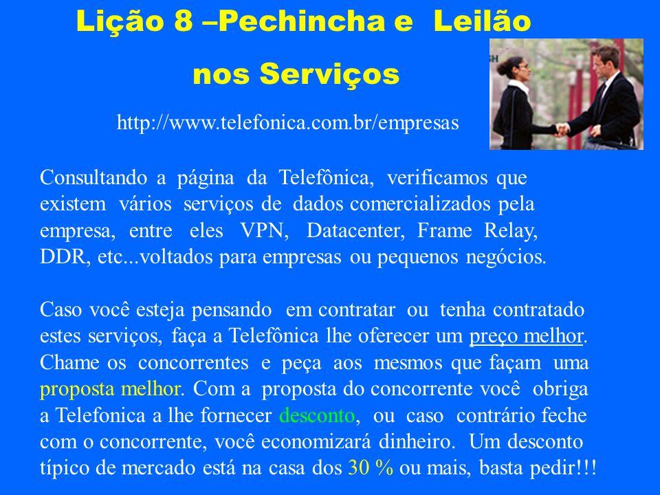 http://www.telefonica.com.br/empresas Lição 8 –Pechincha e Leilão nos Serviços Consultando a página da Telefônica, verificamos que existem vários serv