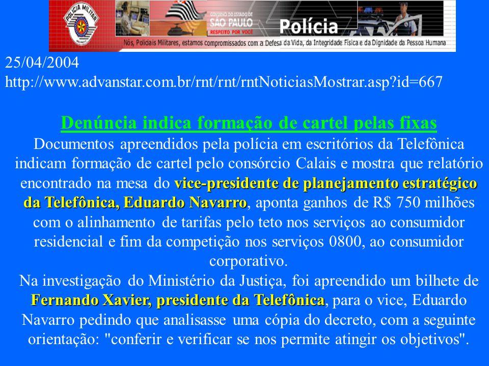 25/04/2004 http://www.advanstar.com.br/rnt/rnt/rntNoticiasMostrar.asp?id=667 Denúncia indica formação de cartel pelas fixas Documentos apreendidos pel