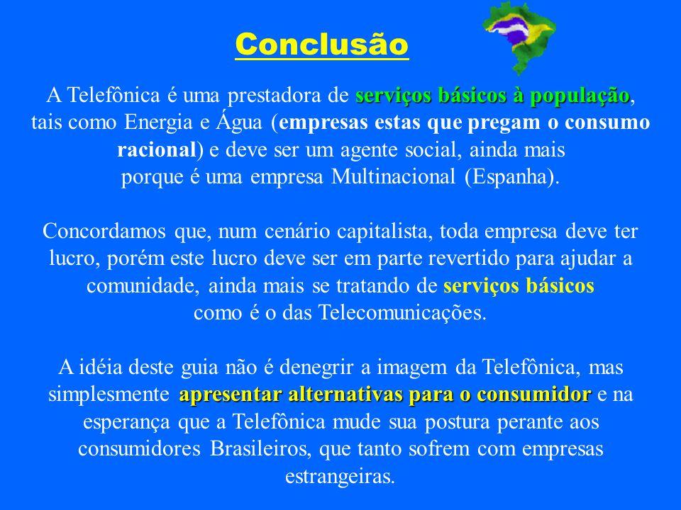Conclusão serviços básicos à população A Telefônica é uma prestadora de serviços básicos à população, tais como Energia e Água (empresas estas que pre
