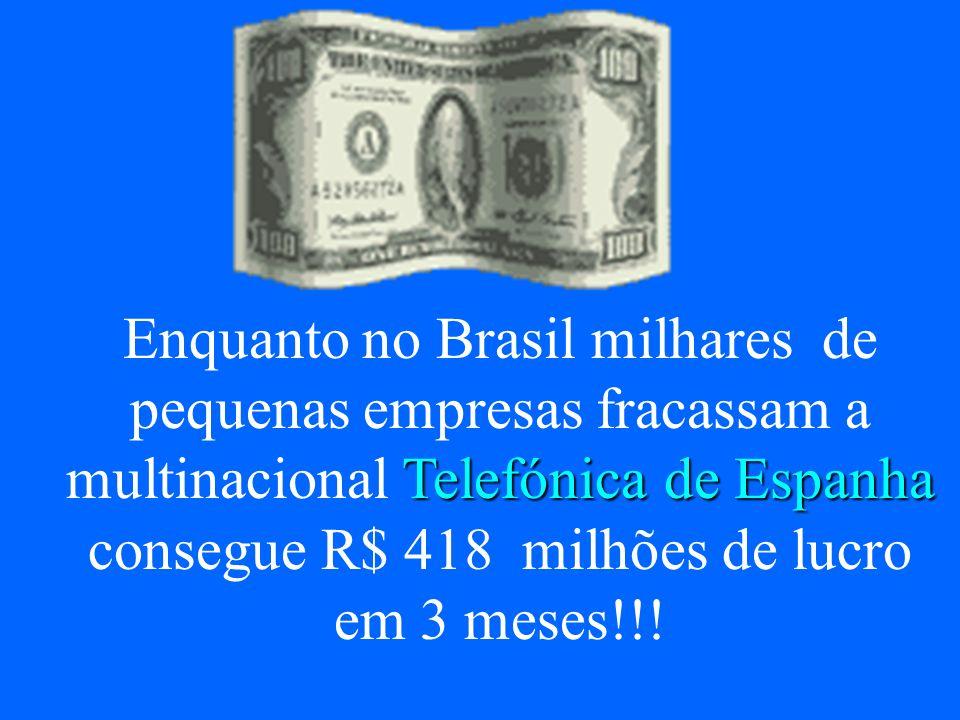 Telefónica de Espanha Enquanto no Brasil milhares de pequenas empresas fracassam a multinacional Telefónica de Espanha consegue R$ 418 milhões de lucr