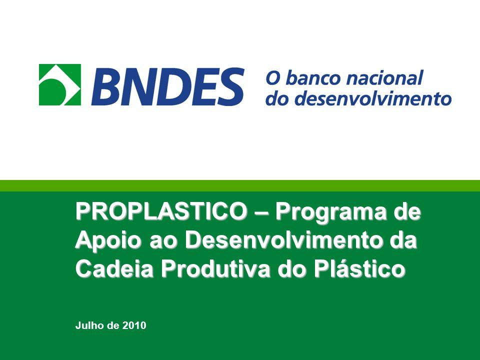 1 PROPLASTICO – Programa de Apoio ao Desenvolvimento da Cadeia Produtiva do Plástico Julho de 2010