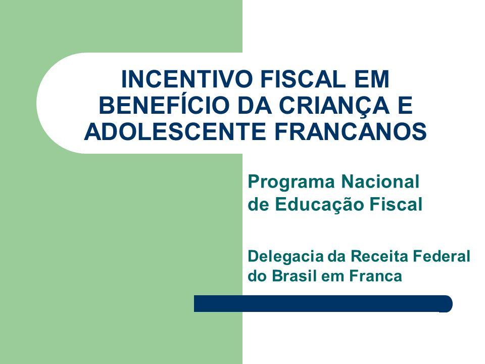 Programa Nacional de Educação Fiscal Delegacia da Receita Federal do Brasil em Franca INCENTIVO FISCAL EM BENEFÍCIO DA CRIANÇA E ADOLESCENTE FRANCANOS