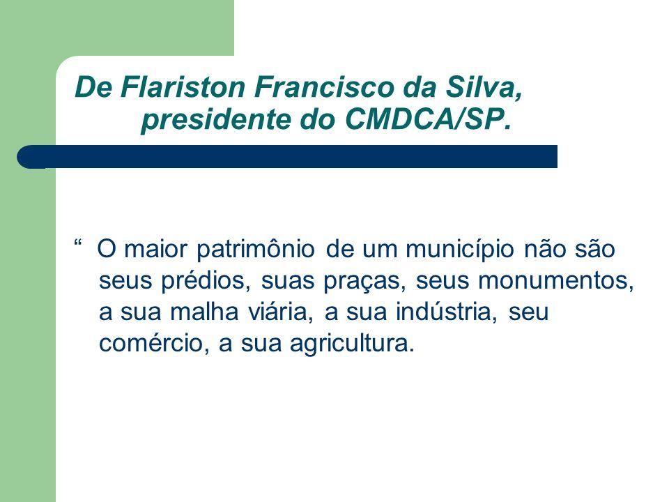 De Flariston Francisco da Silva, presidente do CMDCA/SP. O maior patrimônio de um município não são seus prédios, suas praças, seus monumentos, a sua