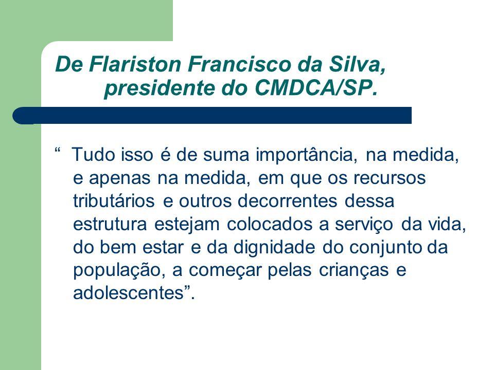 De Flariston Francisco da Silva, presidente do CMDCA/SP. Tudo isso é de suma importância, na medida, e apenas na medida, em que os recursos tributário