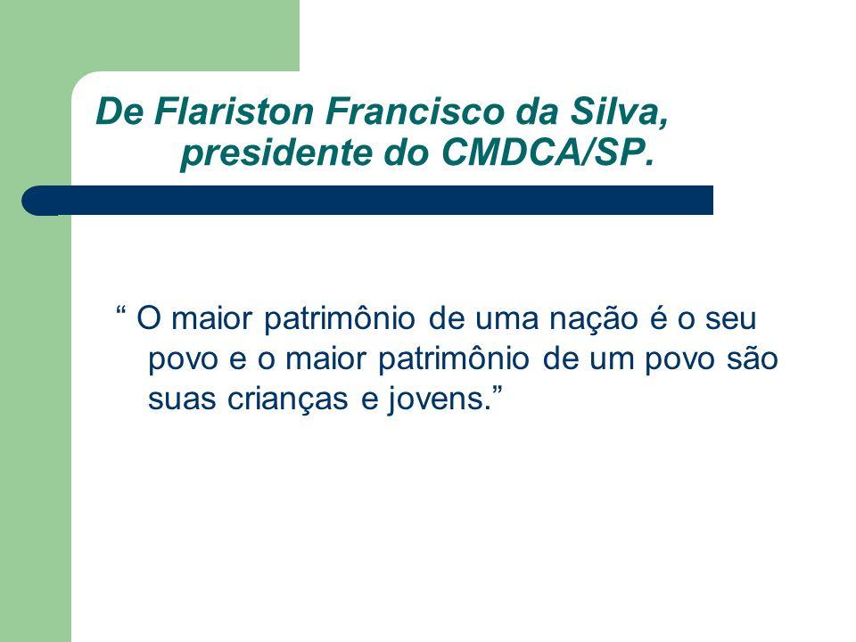 De Flariston Francisco da Silva, presidente do CMDCA/SP. O maior patrimônio de uma nação é o seu povo e o maior patrimônio de um povo são suas criança