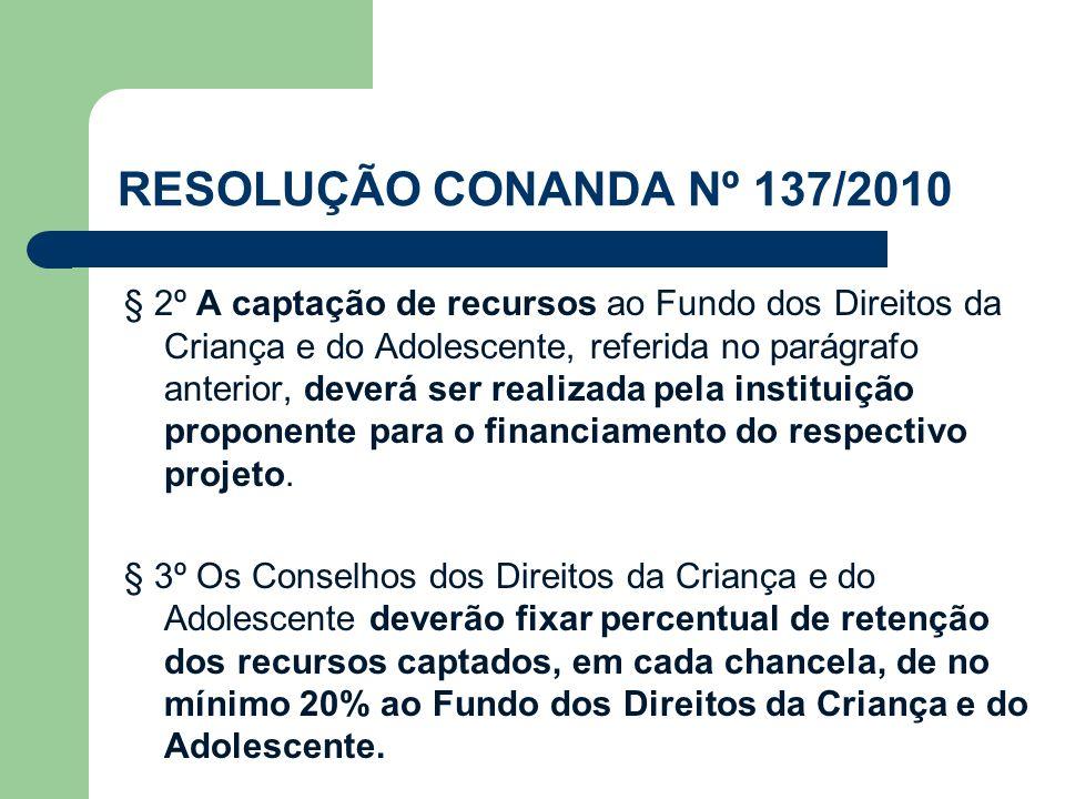 RESOLUÇÃO CONANDA Nº 137/2010 § 2º A captação de recursos ao Fundo dos Direitos da Criança e do Adolescente, referida no parágrafo anterior, deverá se