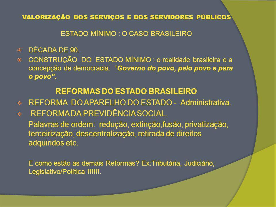 VALORIZAÇÃO DOS SERVIÇOS E DOS SERVIDORES PÚBLICOS ESTADO MÍNIMO : O CASO BRASILEIRO DÉCADA DE 90.