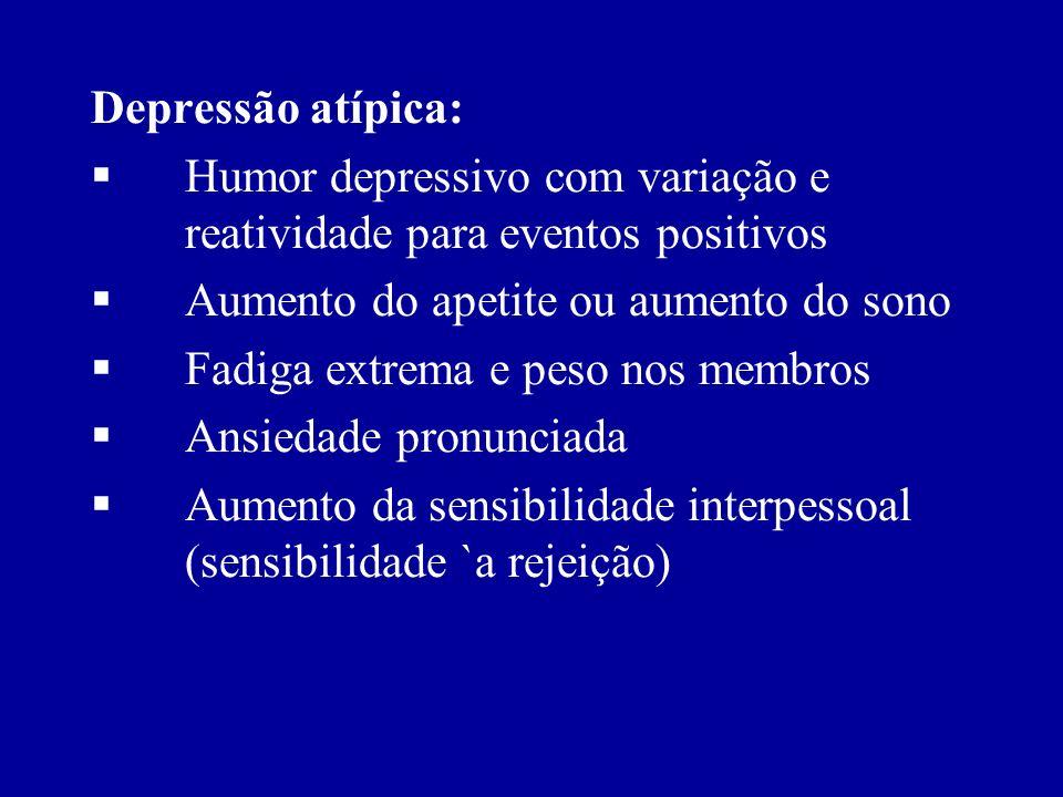 III.Depressão psicótica: delírios e/ou alucinações IV.Depressão agitada:agitação proeminente, vista mais em pessoas de meia-idade ou idosas. V.Depress
