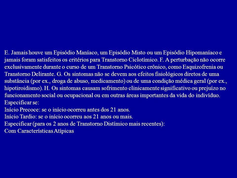 Critérios para Episódio Misto A. Satisfazem-se os critérios tanto para Episódio Maníaco quanto para Episódio Depressivo Maior(exceto pela duração), qu
