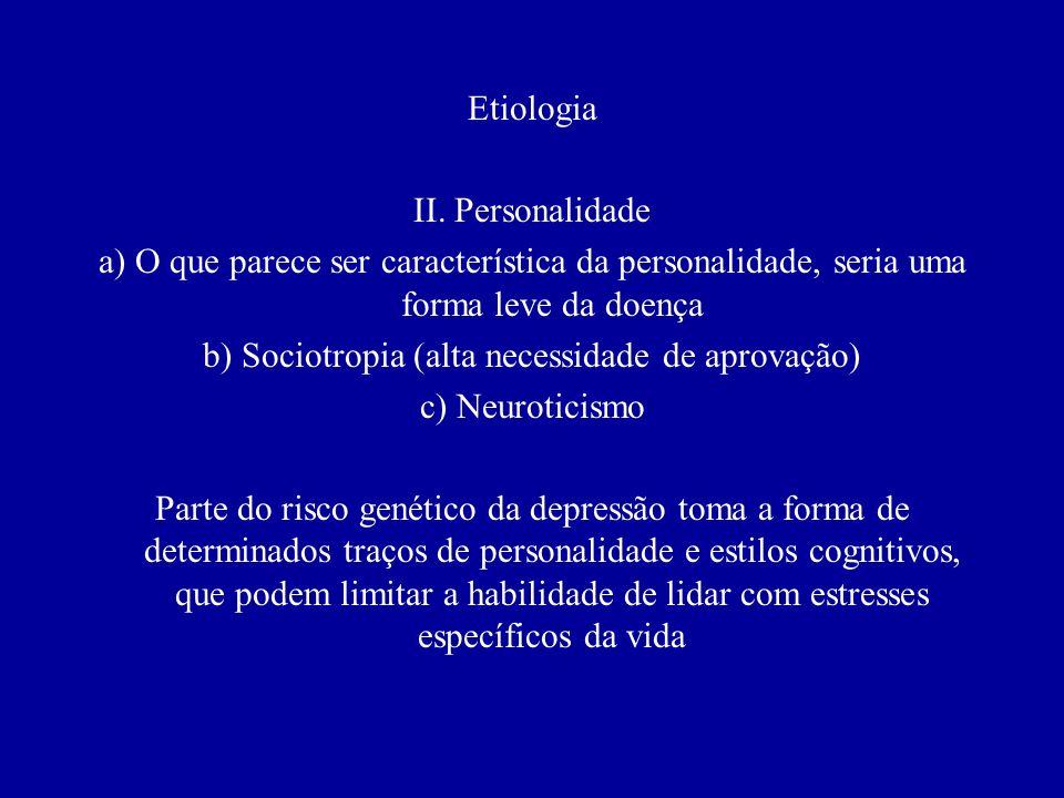 Etiologia Há conhecimento substancial sobre o papel da genética, das experiências infantis, do estresse e das dificuldades da vida na gênese da depres