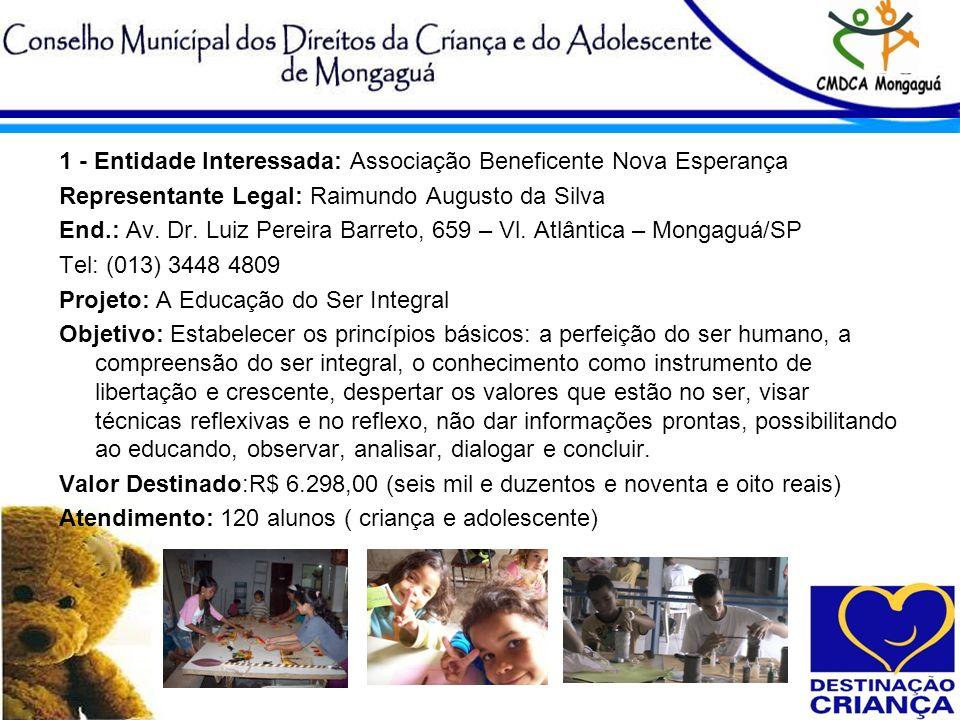 1 - Entidade Interessada: Associação Beneficente Nova Esperança Representante Legal: Raimundo Augusto da Silva End.: Av. Dr. Luiz Pereira Barreto, 659