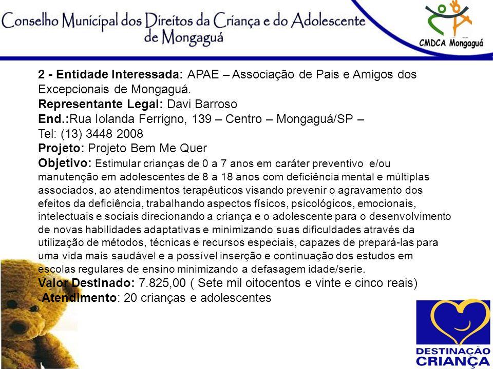 2 - Entidade Interessada: APAE – Associação de Pais e Amigos dos Excepcionais de Mongaguá. Representante Legal: Davi Barroso End.:Rua Iolanda Ferrigno