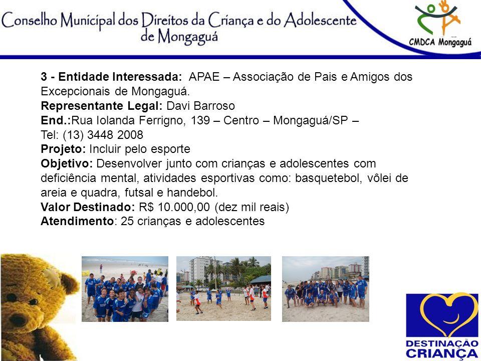 3 - Entidade Interessada: APAE – Associação de Pais e Amigos dos Excepcionais de Mongaguá. Representante Legal: Davi Barroso End.:Rua Iolanda Ferrigno