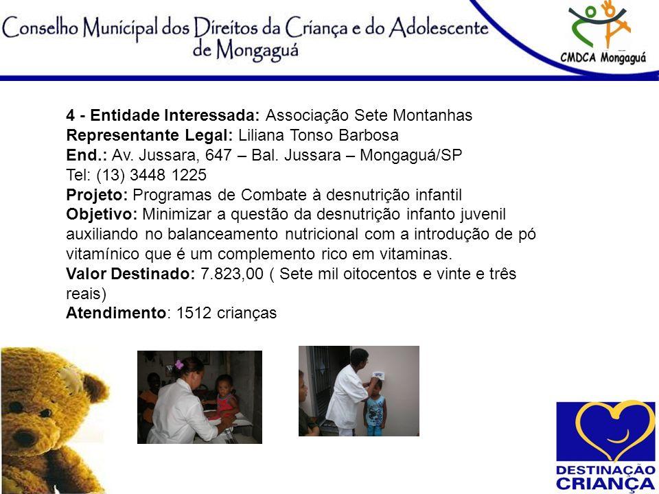 4 - Entidade Interessada: Associação Sete Montanhas Representante Legal: Liliana Tonso Barbosa End.: Av. Jussara, 647 – Bal. Jussara – Mongaguá/SP Tel